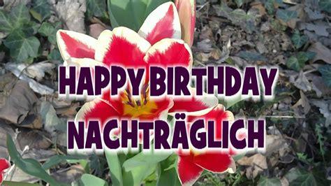 happy birthday nachtraeglich geburtstagsgruesse