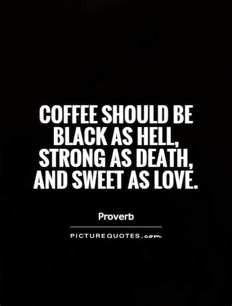Explore our collection of motivational and famous quotes by authors you know and love. Strong Coffee Quotes. QuotesGram