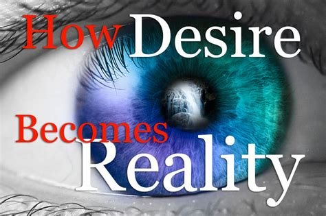 how desire becomes reality the power of the human