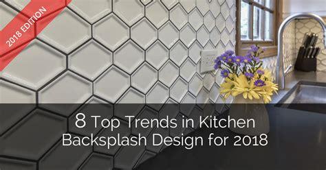 trends in kitchen backsplashes 8 top trends in kitchen backsplash design for 2018 home