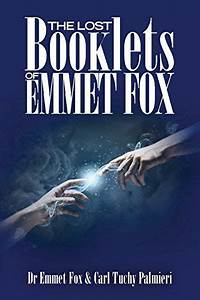 The Lost Booklets Of Emmett Fox  The Emmet Fox Collection   Volume 1  By Dr Emmet Fox