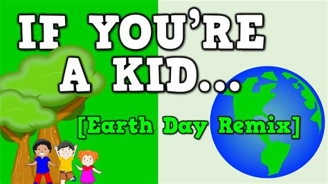 If You're A Kid (earth Day Remix!) [song For Kids About Going Green] Youtube