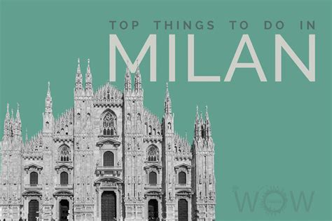 10 best things to do in milan top 10 things to do in milan wow travel