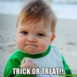 Trick Or Treat Meme - trick or treat make a meme