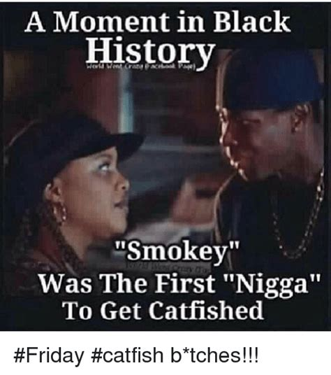 Friday Smokey Meme - a moment in black history smokey was the first nigga to get catfished friday catfish b tches