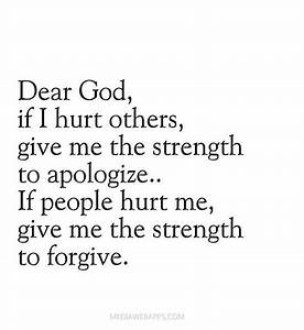 Dear God if I hurt others, give me the strength to ...