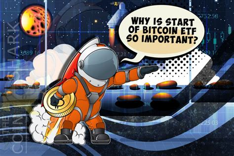bitcoin etf important why happen start astronaut thecoinshark cosmonaut aesthetic space