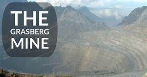 The World's Largest Gold Mine - The Grasberg in Indonesia ...