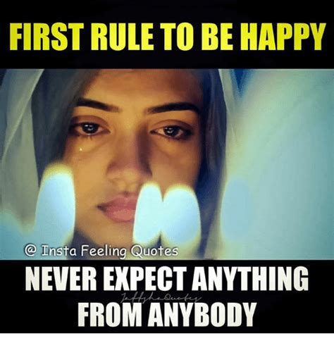 Be Happy Memes - first rule to be happy insta feeling quotes never expect anything from anybody meme on sizzle