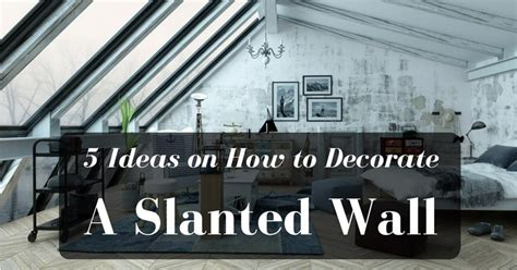 5 Ideas On How To Decorate A Slanted Wall