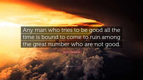 niccolo machiavelli quote  man     good