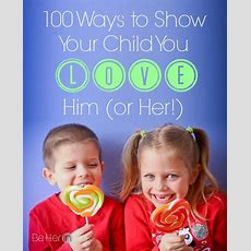 100 Ways To Show Your Children You Love Them
