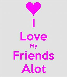 I Love My Friends Alot Poster | Amie | Keep Calm-o-Matic