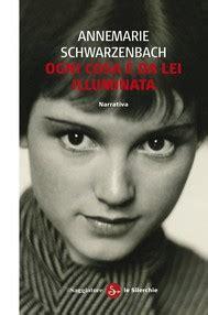 Ogni Cosa è Illuminata Ita Ogni Cosa 232 Da Illuminata Annemarie Schwarzenbach