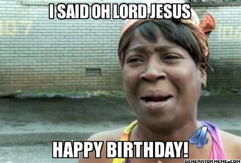 Jesus Birthday Meme - oh lord jesus funny happy birthday meme