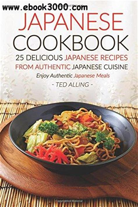 authentic japanese cuisine japanese cookbook 25 delicious japanese recipes from