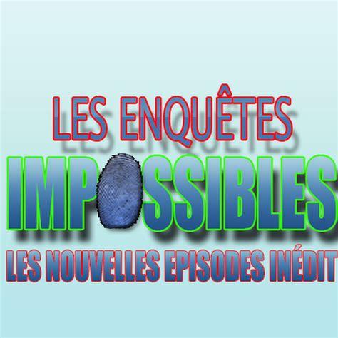 Les Enquêtes Impossibles 2015 Youtube