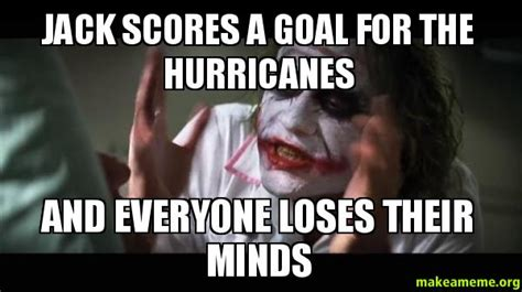 Jack scores a goal for the Hurricanes And everyone loses ...
