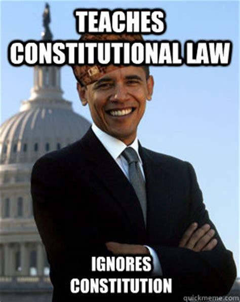Constitution Memes - teaches constitutional law ignores constitution scumbag obama quickmeme