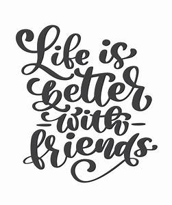 Life Is Better With Friends Handwritten Lettering Text