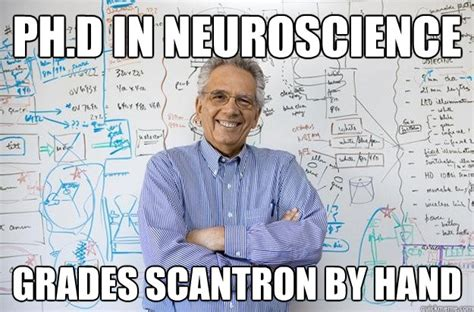 Neuroscience Meme - ph d in neuroscience grades scantron by hand engineering professor quickmeme
