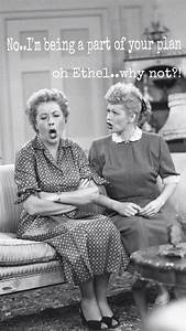 Lucy and Ethel | I Love Lucy | Pinterest | The end, We and ...