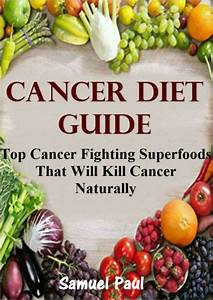 Cancer Diet Guide  Top Cancer Fighting Superfoods That