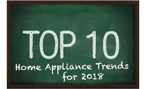 Top 10 Home Appliance Trends For 2018 20180201