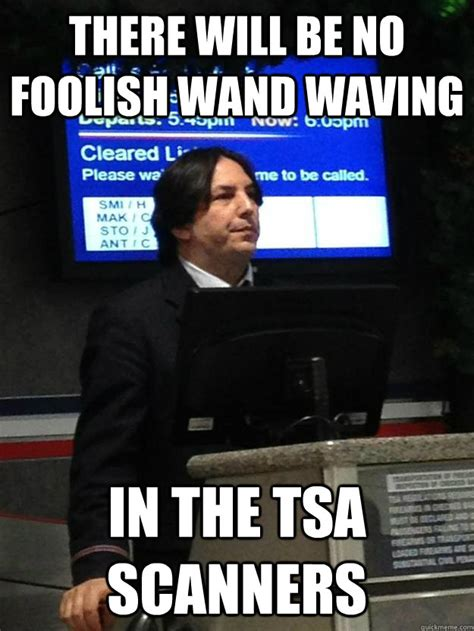 Scanners Meme - there will be no foolish wand waving in the tsa scanners airsnape quickmeme