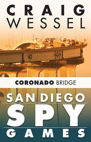 san diego spy games coronado bridge  craig wessel reviews discussion bookclubs lists