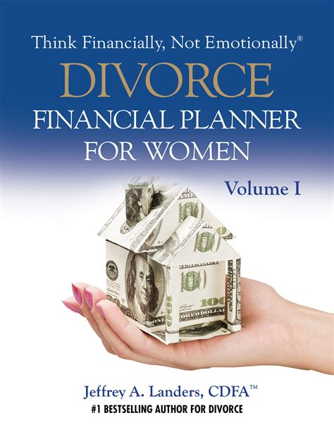 Divorce Financial Planner For Women, Volume I  Think Financially, Not Emotionally®
