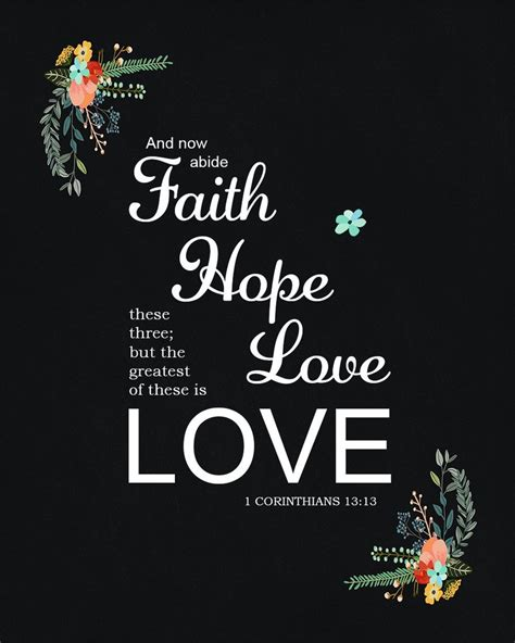 These bible verses about faith will give you more than platitudes, they will restore your hope. 1 Corinthians 13:13 - Faith Hope and Love- Free Bible Art Downloads - Bible Verses To Go