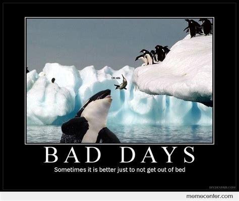 Bad Day Meme Bad Days By Ben Meme Center