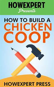How To Build A Chicken Coop By Howexpert - Book