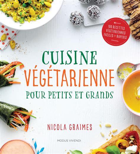 livre cuisine vegetarienne livre cuisine végétarienne pour petits et grands