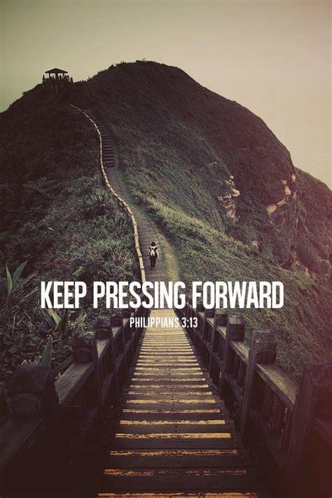 Keep pressing forward. Philippians 3:13   Bible Verses ...