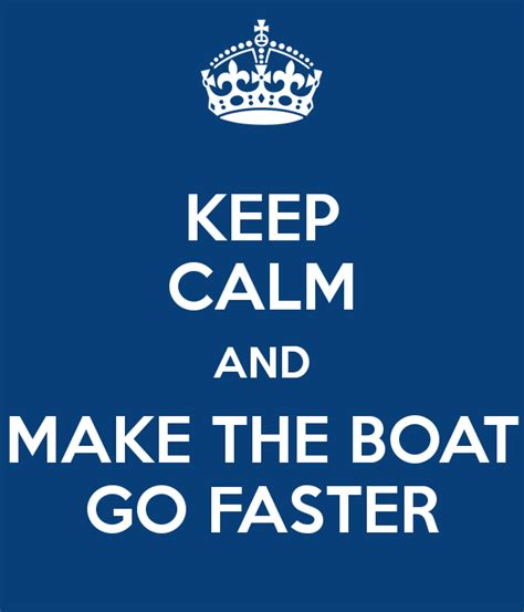 What Makes The Boat Go Faster by Keep Calm And Make The Boat Go Faster Poster Abesirog