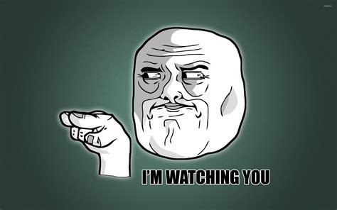 Watching You Meme - i m watching you wallpaper meme wallpapers 12277