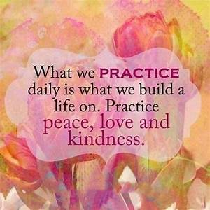 What we practic... Life Love Peace Quotes