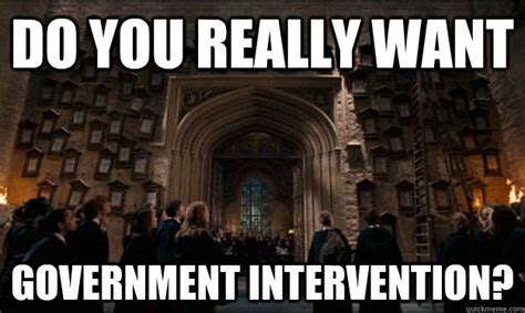 Intervention Meme - do you really want government intervention libertarian harry potter quickmeme