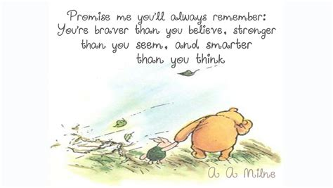 """""""Promise me you'll always remember: You're braver than you ..."""
