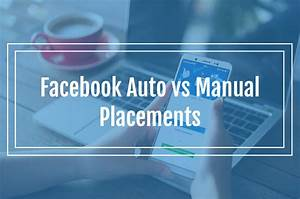 Facebook Auto Vs Manual Placements