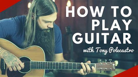 How To Play Guitar With Tony Polecastro Youtube