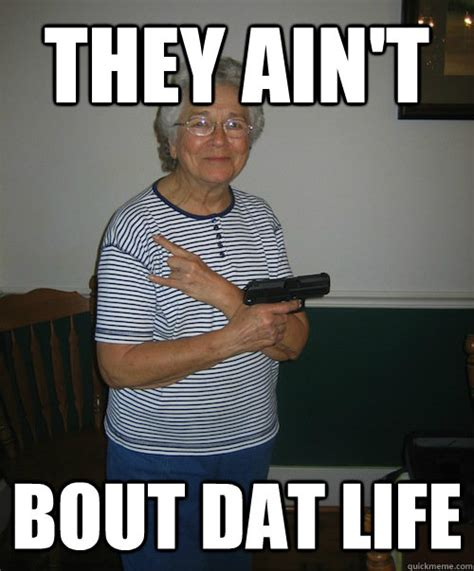 Gangsta Meme - they ain t bout dat life gangsta granny quickmeme