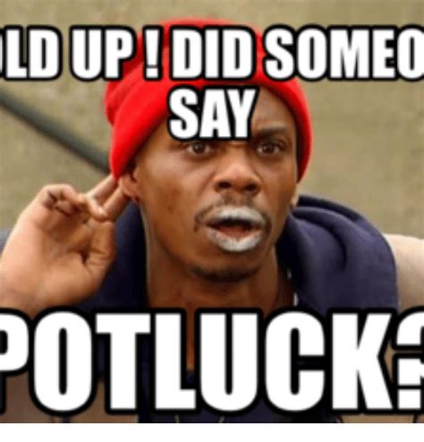 Potluck Meme - ldupididsomeo say potluck potluck meme on me me
