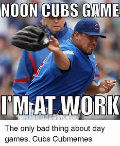 NOON CUBS GAME IMAT WORK the Only Bad Thing About Day ...