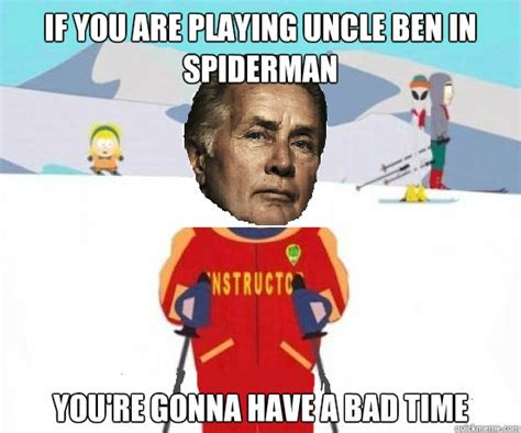 Ben Meme - if you are playing uncle ben in spiderman you re gonna have a bad time uncle ben quickmeme