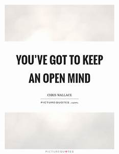 Keep An Open Mind Quotes & Sayings