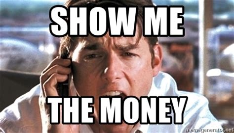 Show Me The Money Meme - show me the money meme 28 images show me the money make a meme collecting customer feedback