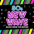 80s New Wave Music from the Movies by Soundtrack Wonder ...